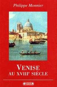 Philippe Monnier - Venise au XVIIIème siècle.