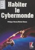 Philippe Monot et Michel Simon - Habiter le cybermonde.