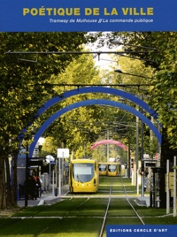 Philippe Monsel - Poétique de la ville - Tramway de Mulhouse / La commande publique.