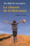 Philippe Morando - Au-delà de vos peurs - Le chemin de la libération.