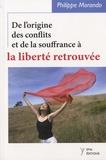 Philippe Morando - De l'origine des conflits et de la souffrance à la liberté retrouvée.