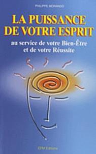 Philippe Morando - La puissance de votre esprit - Au service de votre bien-être et de votre réussite.