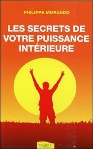 Philippe Morando - Les secrets de votre puissance intérieure.