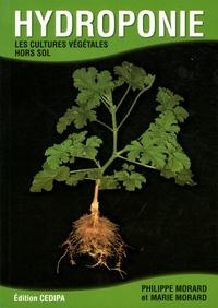 Philippe Morard et Marie Morard - Hydroponie - Les cultures végétales hors sol.