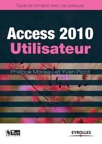 Philippe Moreau et Yvan Picot - Access 2010 Utilisateur - Guide de formation avec cas patique.