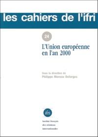 Philippe Moreau Defarges et  Collectif - L'Union européenne en l'an 2000 - Colloque organisé les 12 et 13 décembre 1997 [à  Paris.