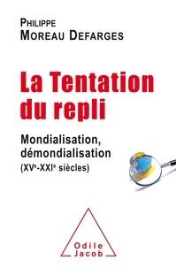 Philippe Moreau Defarges - La tentation du repli - Mondialisation, démondialisation (XVe-XXIe siècles).