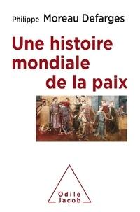 Philippe Moreau Defarges - Une histoire mondiale de la paix.