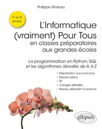 Philippe Moreau - L'informatique (vraiment) pour tous en classes préparatoires aux grandes écoles - La programmation en Python, SQL et les algorithmes dévoilés de A à Z.