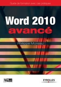 Philippe Moreau - Word 2010 avancé - Guide de formation avec cas pratiques.
