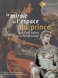 Philippe Morel - Le miroir et l'espace du prince dans l'art italien de la Renaissance.
