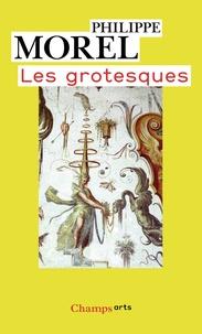 Philippe Morel - Les grotesques - Les figures de l'imaginaire dans la peinture italienne de la fin de la Renaissance.