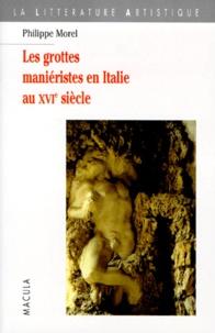 Philippe Morel - Les grottes maniéristes en Italie au XVIe siècle - Théâtre et alchimie de la nature.