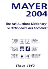 Philippe Moreno et  Collectif - Mayer - The Art Auctions Dictionary : Le Dictionnaire des Enchères.