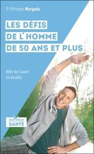 Philippe Morgado - Les défis de l'homme de 50 ans et plus - Aller de l'avant, en vitalité.