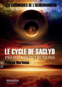Philippe Morineau - Les chroniques de l'Uchronomicon  : Le cycle de Saclyd - Premières intrusions.