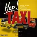 Philippe Moro et Jean-Claude Amilhat - Hep ! Taxi - 100 ans de taxis en jouets et miniatures à travers le monde.