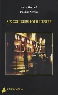 Philippe Mosseri et André Guerard - Six couleurs pour l'enfer.