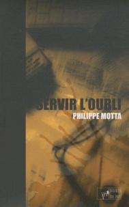 Philippe Motta - Servir l'oubli.
