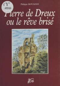 Philippe Mouazan - Pierre de Dreux ou le Rêve brisé.