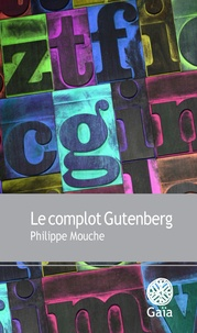 Philippe Mouche - Le complot Gutenberg.