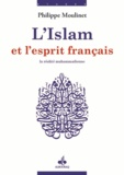 Philippe Moulinet - Islam et esprit français - Tome 1, La réalité muhammadienne.