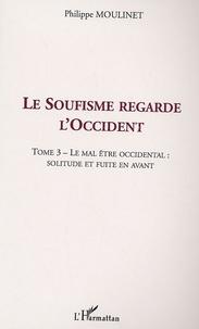 Le soufisme regarde lOccident - Tome 3, Le mal être occidental : solitude en fuite en avant.pdf