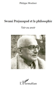 Philippe Moulinet - Swami Prajnanpad et la philosophie - Voir ou avoir.