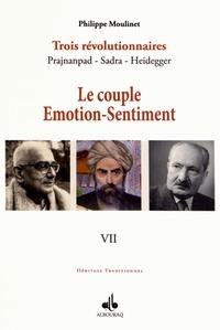 Philippe Moulinet - Trois révolutionnaires : Prajnanpad - Sadra - Heidegger - Tome 7, Le couple émotion-sentiment.