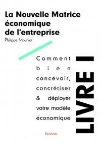 La nouvelle matrice économique de l'entreprise - Philippe Mounier |