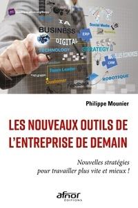 Philippe Mounier - Les nouveaux outils de l'entreprise de demain - Nouvelles stratégies pour travailler plus vite et mieux !.