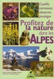 Philippe Mulatier - Profitez de la nature dans les Alpes - Cueillir, ramasser, observer, protéger.