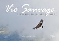 Philippe Mulatier - Vie sauvage - Les Alpes au fil des saisons.
