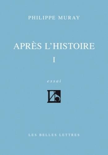 Philippe Muray - Après l'histoire Tome 1 - Après l'histoire.