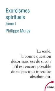 Philippe Muray - Exorcismes spirituels - Tome 1.