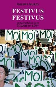 Philippe Muray et Elisabeth Levy - Festivus festivus - Conversations avec Élisabeth Lévy.