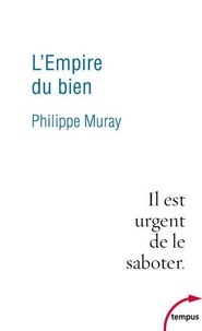Philippe Muray - L'Empire du Bien.