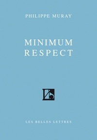 Philippe Muray - Minimum respect.