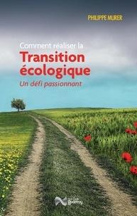 Philippe Murer - Comment réaliser la Transition écologique - Un défi passionnant.