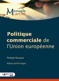 Philippe Musquar - Politique commerciale de l'Union européenne.