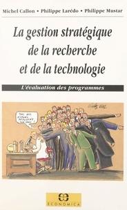 Philippe Mustar et Michel Callon - La gestion stratégique de la recherche et de la technologie - L'évaluation des programmes.