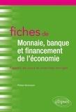Philippe Narassiguin - Fiches de Monnaie, banque et financement de l'économie - Rappels de cours et exercices corrigés.