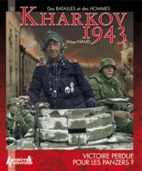 Philippe Naud - Kharkov 1943 - Victoire perdue pour les Panzers ?.