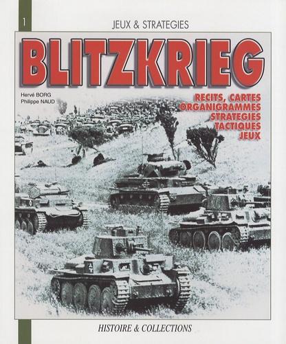 Philippe Naud et Hervé Borg - La Blitzkrieg, mythe ou réalité ? - Une analyse historique et ludique des opérations de l'armée allemande de 1939 à 1941.