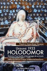 Philippe Naumiak et Anne-Marie Naumiak - Ukraine 1933, Holodomor - Itinéraire d'une famille et témoignages de survivants.