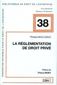 Philippe Neau-Leduc - La réglementation de droit privé.