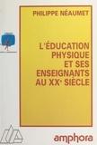 Philippe Néaumet - L'éducation physique et ses enseignants au XXe siècle.