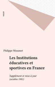 Philippe Néaumet - Les Institutions éducatives et sportives en France - Supplément et mise à jour (octobre 1981).