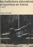 Philippe Néaumet - Les institutions éducatives et sportives en France.