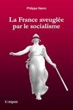 Philippe Nemo - La France aveuglée par le socialisme.